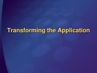 Transforming the Application