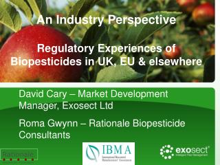 An Industry Perspective Regulatory Experiences of Biopesticides in UK, EU & elsewhere