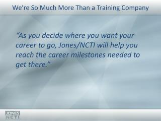 We're So Much More Than a Training Company