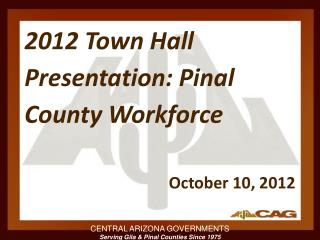 2012 Town Hall Presentation: Pinal County Workforce