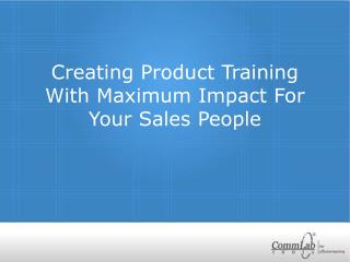 Creating Product Training with Maximum Impact for Your Sales
