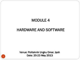 MODULE 4 HARDWARE AND SOFTWARE