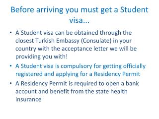 Before arriving you must get a Student visa...