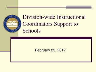 Division-wide Instructional  Coordinators Support  to Schools