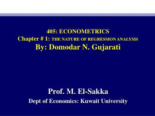 405: ECONOMETRICS Chapter # 1:  THE NATURE OF REGRESSION ANALYSIS By: Domodar N. Gujarati