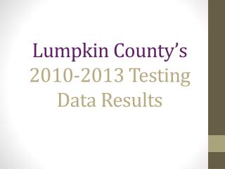 Lumpkin County's 2010-2013 Testing Data Results
