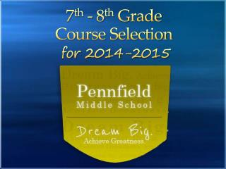 7 th  - 8 th  Grade Course Selection for 2014-2015