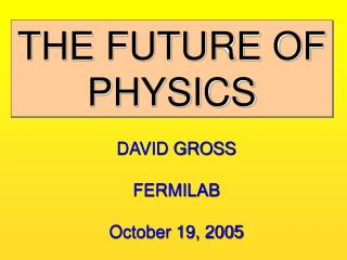 THE FUTURE OF PHYSICS