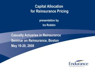 Capital Allocation  for Reinsurance Pricing  presentation by  Ira Robbin