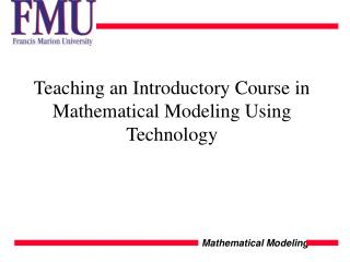 Teaching an Introductory Course in Mathematical Modeling Using Technology