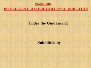 INTELLIGENT  WATERHEAD LEVEL  INDICATOR Under the Guidance of