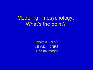 Modeling  in psychology: What's the point?