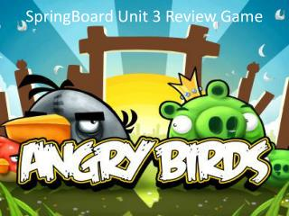 SpringBoard  Unit 3 Review Game