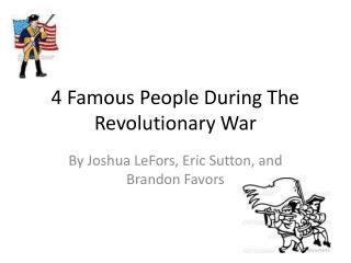 4 Famous People During The Revolutionary War