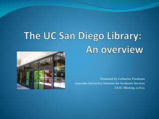 The UC San Diego Library:   				An overview