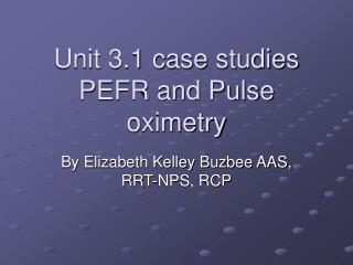 Unit 3.1 case studies PEFR and Pulse oximetry