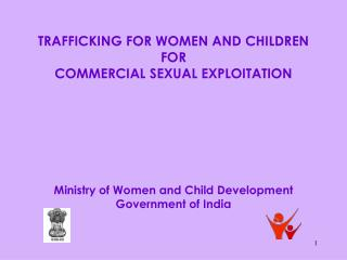 TRAFFICKING FOR WOMEN AND CHILDREN  FOR  COMMERCIAL SEXUAL EXPLOITATION Ministry of Women and Child Development Governme
