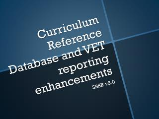 Curriculum Reference Database and VET reporting enhancements