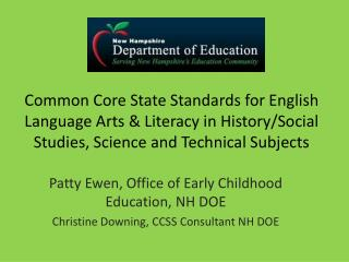 Patty Ewen, Office  of Early Childhood Education, NH DOE Christine Downing, CCSS Consultant NH DOE