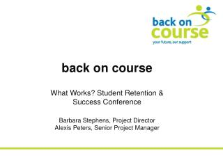 back on course What Works? Student Retention & Success Conference