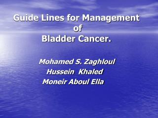 Guide Lines for Management  of  Bladder Cancer.