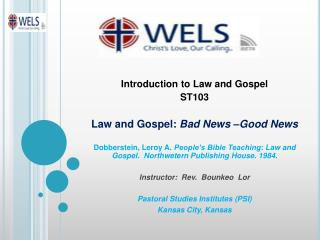 Introduction to Law and Gospel   ST103 Law and Gospel:  Bad News –Good News