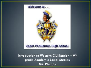 Introduction to Western Civilization – 9 th  grade  Academic Social  Studies Ms. Phillips