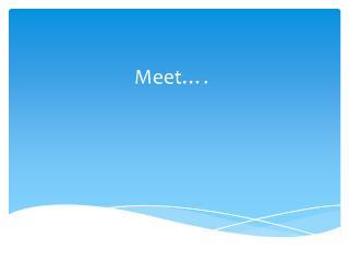Meet….