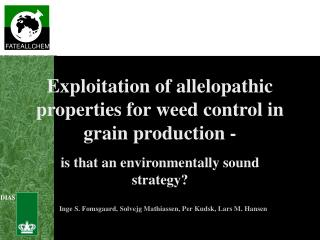 Exploitation of allelopathic properties for weed control in grain production -