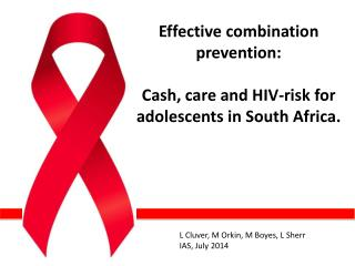 Effective combination prevention:  Cash, care and HIV -risk  for  adolescents in South Africa.