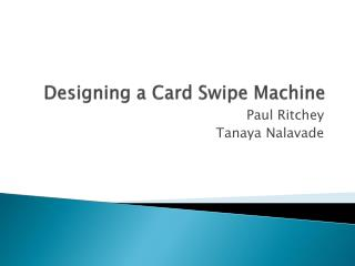 Designing a Card Swipe Machine