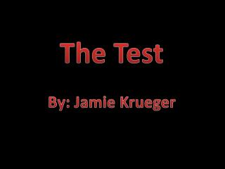 The Test By: Jamie Krueger
