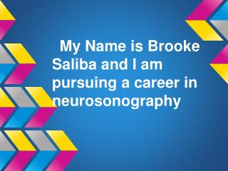 My Name is Brooke Saliba and I am pursuing a career in neurosonography