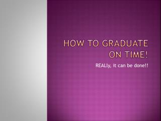 How to graduate on time!
