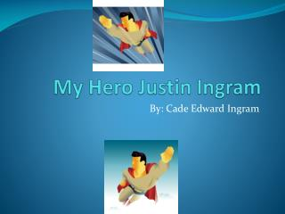 My Hero Justin Ingram