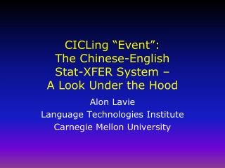 "CICLing  ""Event"": T he  Chinese-English  Stat-XFER  System –  A Look Under the Hood"