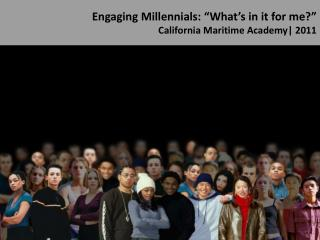 "Engaging Millennials: ""What's in it for me?"" California Maritime Academy