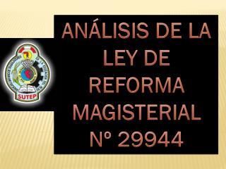 ANÁLISIS DE LA  LEY DE REFORMA  MAGISTERIAL  Nº 29944