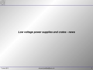 Low voltage power supplies and  crates - news