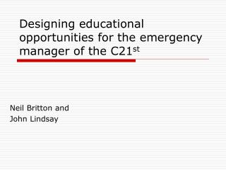 Designing educational opportunities for the emergency manager of the C21 st