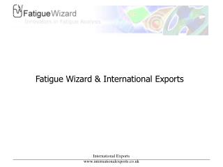 Fatigue Wizard & International Exports