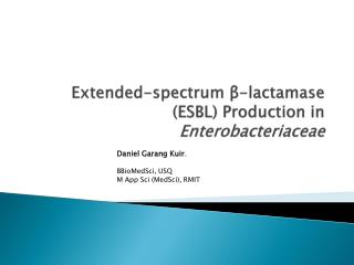 Extended-spectrum  β -lactamase (ESBL) Production in  Enterobacteriaceae