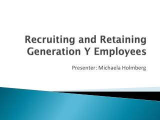 Recruiting and Retaining Generation Y Employees