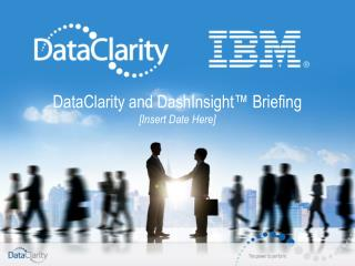DataClarity and  DashInsight™  Briefing [Insert Date  Here ]