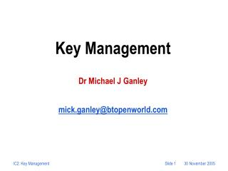 Key Management Dr Michael J Ganley mick.ganley@btopenworld