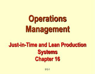 Operations Management Just-in-Time and Lean Production Systems Chapter 16