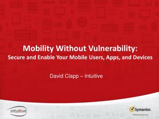 Mobility Without Vulnerability: Secure and Enable Your Mobile Users, Apps, and  Devices