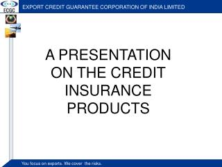 A PRESENTATION ON THE CREDIT INSURANCE PRODUCTS