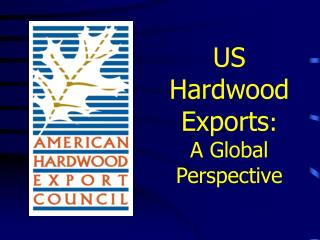 US Hardwood Exports : A Global Perspective