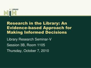 Research in the Library: An Evidence-based Approach for Making Informed Decisions